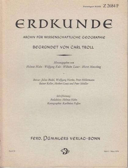 Erdkunde. - Carl Troll (Begr.) / Helmut Hahn (Red.): Erdkunde. Archiv für wissenschaftliche Geographie. Band 30, Heft 1, März 1976.