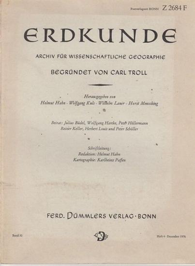 Erdkunde. - Carl Troll (Begr.) / Helmut Hahn (Red.): Erdkunde. Archiv für wissenschaftliche Geographie. Band 30, Heft 4, Dezember 1976.