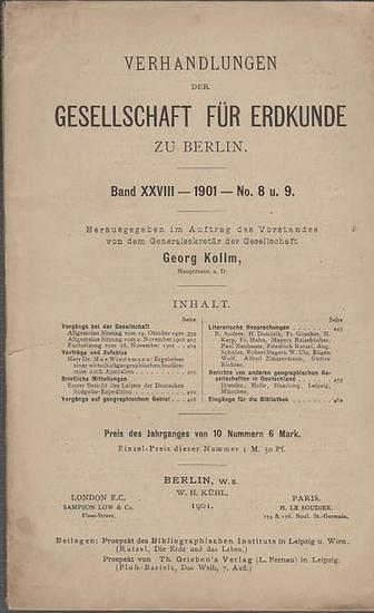 Verhandlungen der Gesellschaft für Erdkunde zu Berlin. - Georg Kollm(Hrsg.): Verhandlungen der Gesellschaft für Erdkunde zu Berlin. Herausgegeben im Auftrage des Vorstandes. Band XXVIII - 1901 - No. 8 und 9