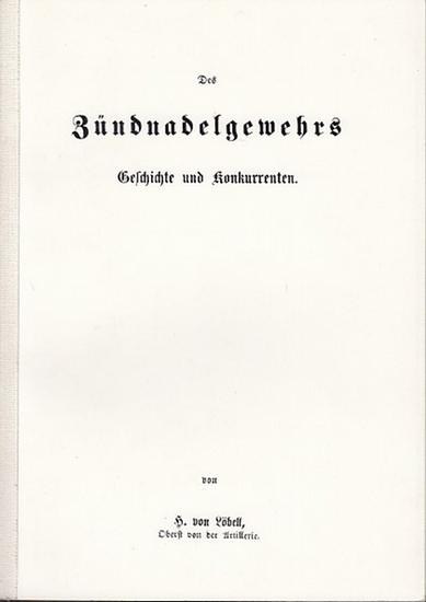 Löbell, H. von (Oberst von der Artillerie): Des Zündnadelgewehrs Geschichte und Konkurrenten. Vortrag, gehalten in der Versammlung der militairischen Gesellschaft zu Berlin am 30. November 1866.