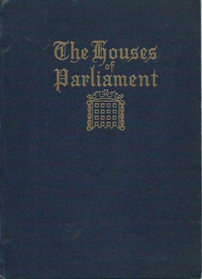 Rand, W. J.: The Houses of Parliament. An abbreviated volume comprising reproductions of original photographs, old prints and short descriptive matter. Compiled and published by W. J. Rand.