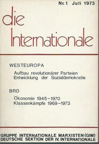 Internationale, die. - Anna Armand, Winfried Wolf, Werner Olle / Ulf Wolter u. a. - die Internationale. Nr. 1, Juli 1973. Gruppe Internatioale Marxisten (GIM), Deutsche Sektion der IV. Internationale. Westeuropa: Aufbau revolutionärer Parteien - Entwic...