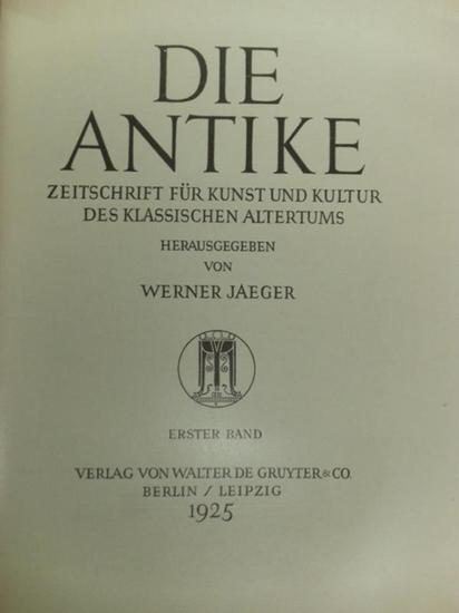 Antike, Die. - Jaeger , Werner (Hrsg.): Die Antike. Zeitschrift für Kunst und Kultur des klassischen Altertums. Erster ( 1.) Band, 1925.