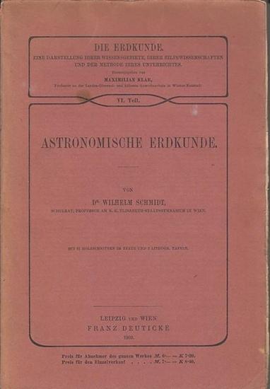 Schmidt, Wilhelm: Astronomische Erdkunde. (= Die Erdkunde. Eine Darstellung ihrer Wissensgebiete, ihrer Hilfswissenschaften und der Methode ihres Unterrichtes ; VI. Teil).