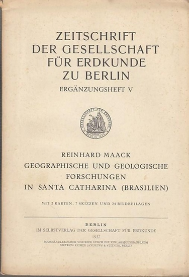 Zeitschrift der Gesellschaft für Erdkunde zu Berlin. - Reinhard Maack: Zeitschrift der Gesellschaft für Erdkunde zu Berlin. Ergänzungsheft V: Geographische und Geologische Forschungen in Santa Catharina ( Brasilien ).