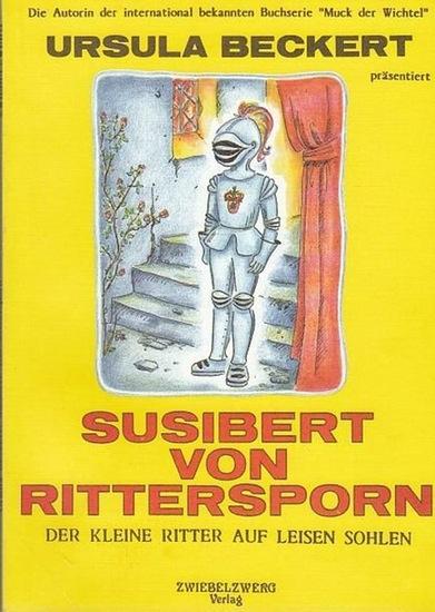 Beckert, Ursula: Susibert von Rittersporn. Der kleine Ritter auf leisen Sohlen. Ein Märchen illustriert von Rosemarie Hager.