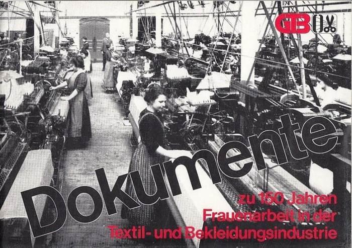 Wassermann, Wolfram im Auftrag der GTB (Hrsg.): Dokumente zu 150 Jahren Frauenarbeit in der Textil- und Bekleidungsindustrie.
