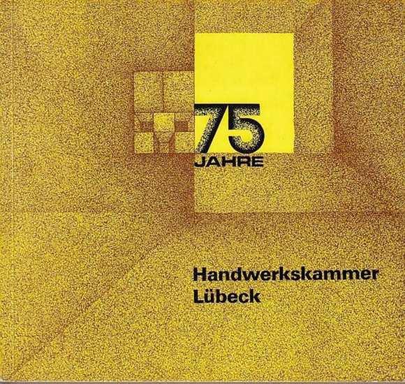 Handwerkskammer Lübeck (Hrsg.): Handwerkskammer Lübeck. 75 Jahre Handwerkskammer Lübeck -Ein Rückblick - Tätigkeitsbericht 1971 bis 1974.