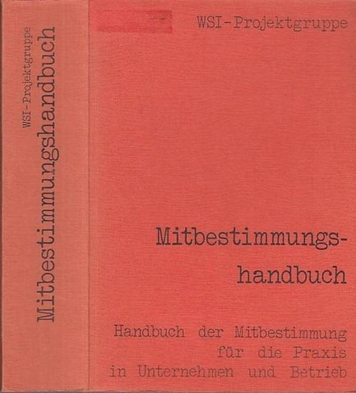 WSI Projektgruppe (Hrsg.) / U. Briefs, L. Eitel, H. Föhr u.v.a.: Handbuch der Mitbestimmung für die Praxis in Unternehmen und Betrieb - Mitbestimmungshandbuch.