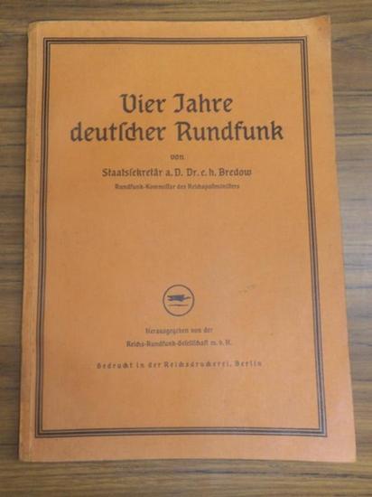 Bredow, Hans Dr. e. h. - Hrsg. von der Reichs-Rundfunk-Gesellschaft m.b.H. - Vier Jahre deutscher Rundfunk