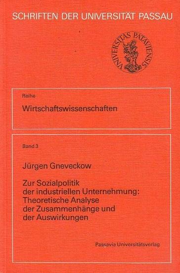 Gneveckow, Jürgen: Zur Sozialpolitik der industriellen Unternehmung: Theoretische Analyse der Zusammenhänge und der Auswirkungen. ( Schriften der Universiträt Passau, Reihe Wirtschaftswissenschaften Band 3).