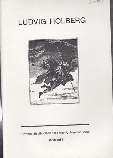Holberg, Ludwig. - Universitätsbibliothek der Freien Universität Berlin (Hrsg.): Ludvig Holberg - Bücher und Illustrationen. Ausstellungsführer der Universitätsbibliothek der Freien Universität Berlin 12.