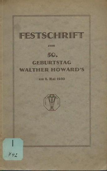 Howard, Walther: Festschrift zum 50. Geburtstag Walther Howard´s am 8. Mai 1930. Herausgeber: Walther Howard-Bund.