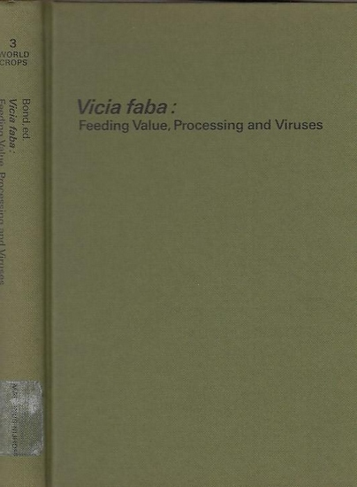 Bond, D.A. - Plant Breeding Institute, Cambridge: Vicia faba: Feeding Value, Processing and Viruses. Proceedings of a Seminar in the EEC Programme of Coordination of Reserach on the Improvemant of the Production of Plant Proteins, held at Cambridge, Engla