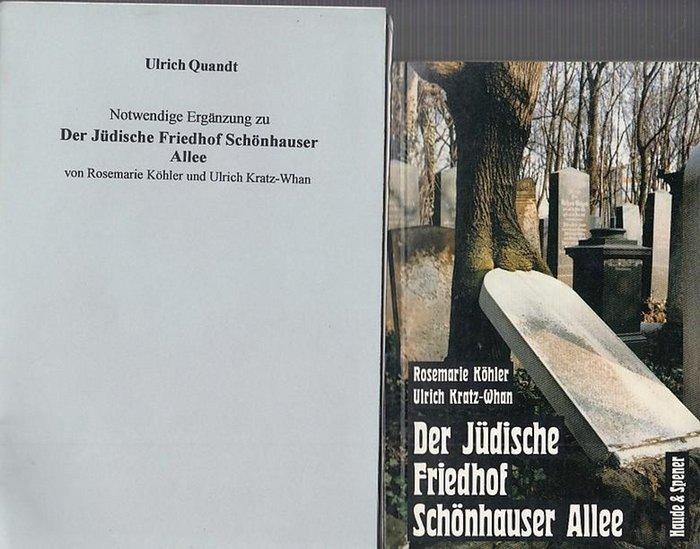 Köhler, Rosemarie / Ulrich Kratz - Whan / Ulrich Quandt: Der Jüdische Friedhof Schönhauser Allee UND Notwendige Ergänzung zu Der Jüdische Friedhof Schönhauser Allee - von Ulrich Quandt.