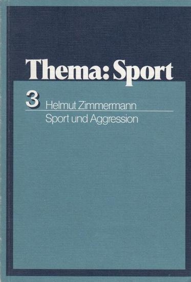 Zimmermann, Helmut Thema : Sport. Sport und Aggression. Materialien für den Sportunterricht in der Sekundarstufe II.