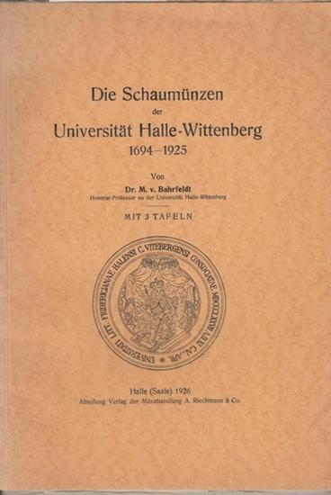 Halle - Wittenberg. - Max von Bahrfeldt: Die Schaumünzen der Universität Halle - Wittenberg 1694 - 1925.