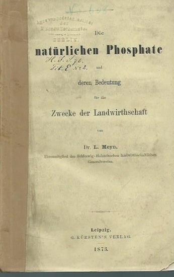 Meyn, L.: Die natürlichen Phosphate und deren Bedeutung für die Zwecke der Landwirthschaft.