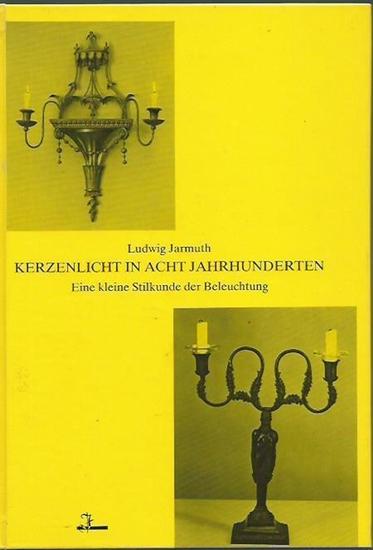 Jarmuth, Ludwig: Kerzenlicht in acht Jahrhunderten. Eine kleine Stilkunde der Beleuchtung.