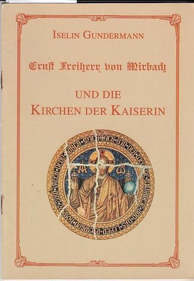 Gundermann, Iselin: Ernst Freiherr von Mirbach und die Kirchen der Kaiserin. (= Hefte des Evangelischen Kirchenbauvereins 9 ).