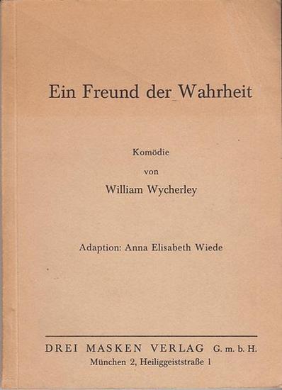 Wycherley, William: Ein Freund der Wahrheit. Komödie. Adaption : Anna Elisabeth Wiede.