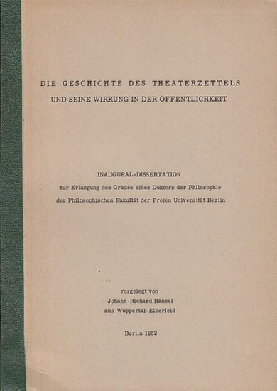 Hänsel, Johann-Richard Die Geschichte des Theaterzettels und seine Wirkung in der Öffentlichkeit. Inaugural-Dissertation.