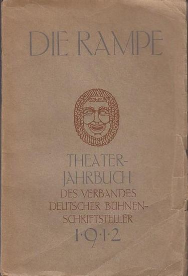 Rampe, Die: Die Rampe : Theater-Jahrbuch des Verbandes Deutscher Bühnenschriftsteller. 1912.