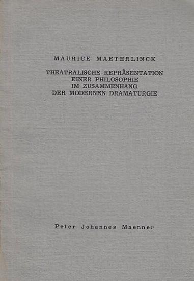 Maeterlinck, Maurice. - Maenner, Peter Johannes: Maurice Maeterlinck. Theatralische Repräsentation einer Philosophie im Zusammenhang der modernen Dramaturgie.