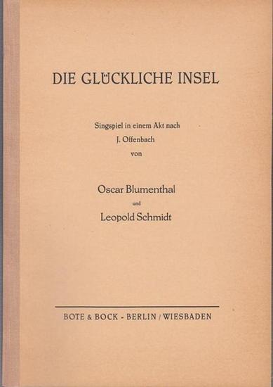 Blumenthal, Oscar / Schmidt, Leopold (nach Jacques Offenbach). - Die glückliche Insel. Singspiel in 1 Akt nach J. Offenbach.