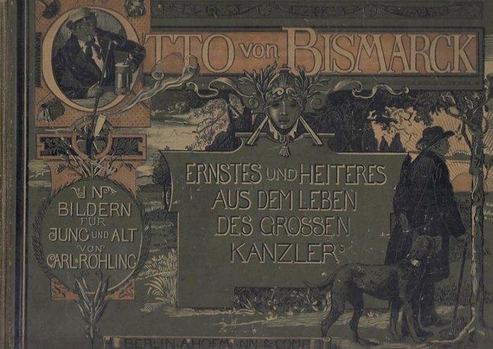 Bismarck, Otto von. - Röhling, Carl: Otto von Bismarck : Ernstes und Heiteres aus dem Leben des grossen Kanzlers. Begleitender Text von R. Hofman, 40 Bilder von Carl Röhling.