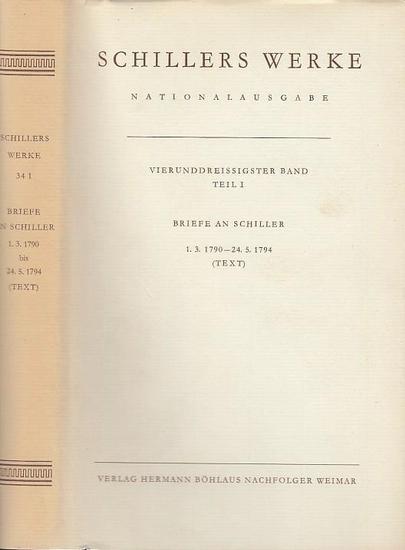 Schiller, Friedrich /Begr. von Julius Petersen / fortgeführt von Lieselotte Blumenthal und Benno von Wiese /Hrsg.Ursula Naumann. Vierunddreißigster (34. Teil I) Band : Briefwechsel . Briefe an Schiller 1.3. 1790 - 24.5. 1794. (Text). Hrsg. Ursula Nauma...