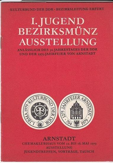Hrsg. Kulturbund der DDR. Bezirksleitung Erfurt I. Jugend-Bezirksmünz-Ausstellung anläßlich des 30.Jahrestages der DDR und der 1275-Jahrfeier von Arnstadt. Vom 12. bis 16.Mai 1979.