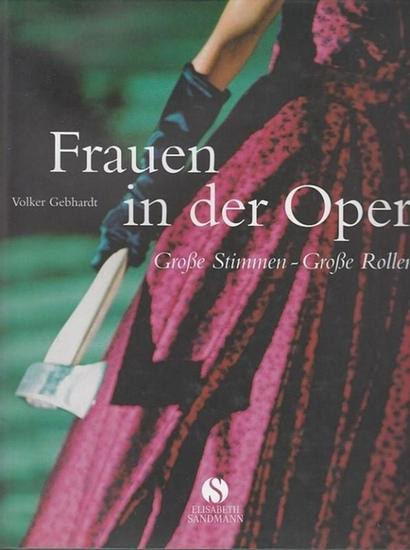 Gebhardt, Volker: Frauen in der Oper : Große Stimmen - Große Rollen.
