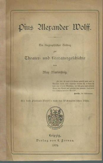 Wolff, Pius Alexander (1782 - 1828). - Martersteig, Max: Pius Alexander Wolff. Ein biographischer Beitrag zur Theater- und Literaturgeschichte.