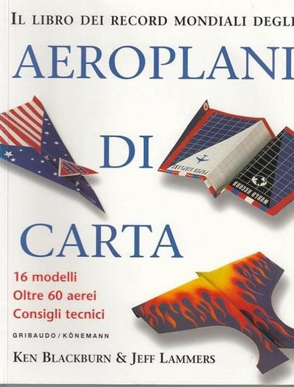 Blackburn, Ken / Jeff Lammers: Il libro die Record Mondiali degli Aeroplani di Carta. 16 modelli, oltre 60 aerei, Consigli tecnici. Testo di Ken Blackburn, Progettazione degli aerei di Ken Bleckburn e Jeff Lammers.