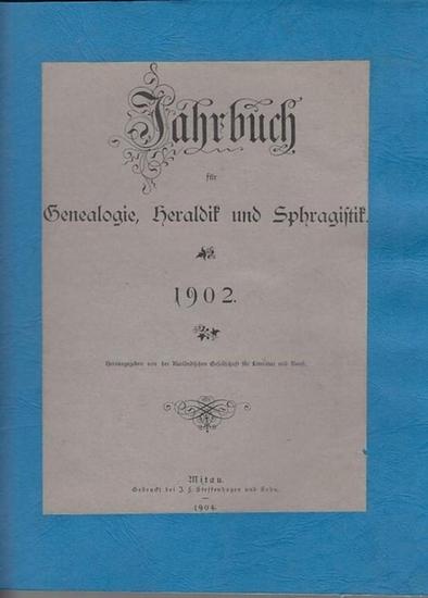 Genealogie. - Jahrbuch. - Jahrbuch für Genealogie, Heraldik und Sphragistik. 1902. Herausgegeben von der Kurländischen Gesellschaft für Literatur und Kunst.