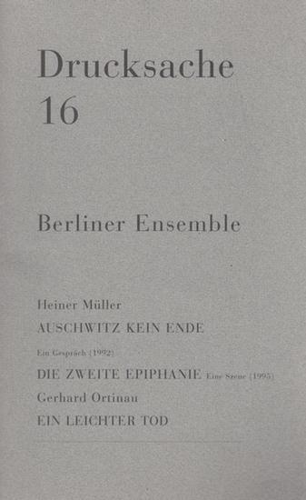 Berliner Ensemble. Heiner Müller. Hrsg. von der Berliner Ensemble GmbH. Drucksache 16. Berliner Ensemble. Heiner Müller : Auschwitz kein Ende. (Gespäch 1992). Die zweite Epiphanie (Eine Szene 1995) . Gerhard Ortinau - Ein leichter Tod.