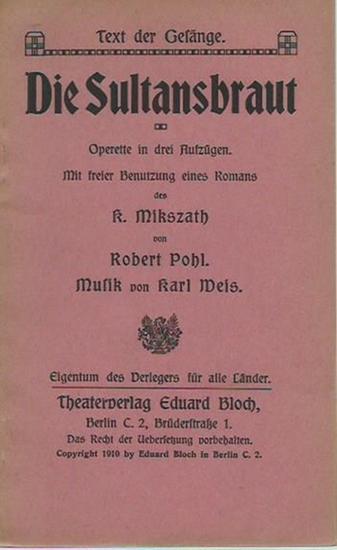 Pohl, Robert: Die Sultansbraut. Operette in drei Aufzügen. Mit freier Benutzung eines Romans des K. Mikszath von Robert Pohl. Musik von Karl Weis. Text der Gesänge.