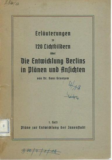 Grantzow, Hans: Erläuterungen zu 120 Lichtbildern über Die Entwicklung Berlins in Plänen und Ansichten. Heft 1: Pläne zur Entwicklung der Innenstadt.