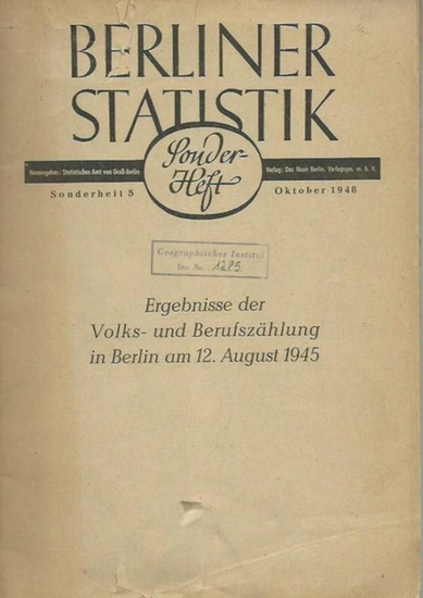 Berliner Statistik. - Ergebnisse der Volks- und Berufszählung in Berlin am 12. August 1945. Berliner Statistik. Herausgeber: Statistisches Amt von Groß-Berlin. Sonderheft 5. Oktober 1948.