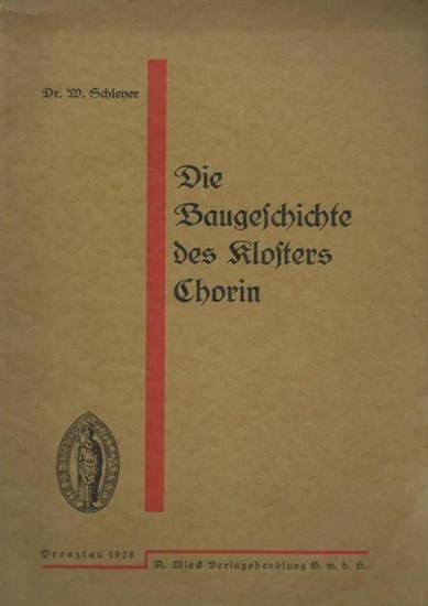 Kloster Chorin. - Schleyer, Walther: Die Baugeschichte des Klosters Chorin. (= Arbeiten des Uckermärkischen Museums- und Geschichts-Vereins, Heft 9). 0