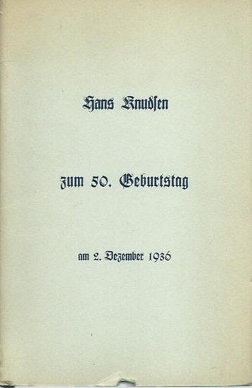 Knudsen, Hans: Hans Knudsen zum 50. Geburtstag am 2. Dezember 1936. Privatdruck hergestellt in 150 Exemplaren. Dieses Exemplar trägt die handschriftliche Nummer 184.