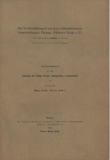 Linstow, O. v.: Die Tertiärbildungen auf dem Gräfenhainichen - Schmiedeberger Plateau (Dübener Heide z.T.). Sonderabdruck aus dem Jahrbuch der Königl. Preuss. Geologischen Landesanstalt für 1908, Band XXIX, Teil II, Heft 2.