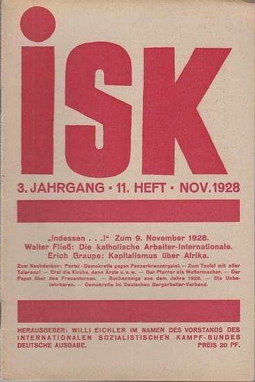 isk - Vorstand des Internationalen Sozialistischen Kampf-Bundes (Hrsg.) / Eichler, Willi (Schriftleiter.) - Walter Fließ / Erich Graupe (Autoren): isk. 3. Jahrgang - 11. Heft - Nov. 1928. Mitteilungsblatt des Internationalen Sozialistischen Kampf-Bunde...