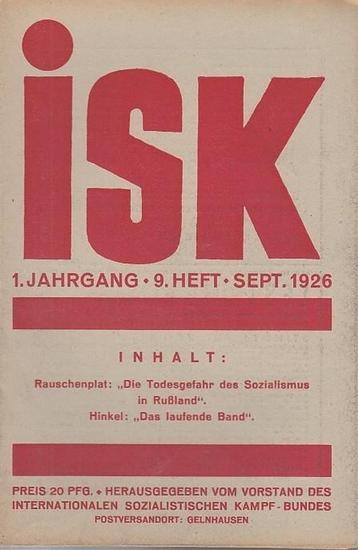 isk - Vorstand des Internationalen Sozialistischen Kampf-Bundes (Hrsg.) / Eichler, Willi (Schriftleiter.) - Hellmut Rauschenplat / Karl Hinkel (Autoren): isk. 1. Jahrgang - 9. Heft - Sept. 1926. Mitteilungsblatt des Internationalen Sozialistischen Kampf-B