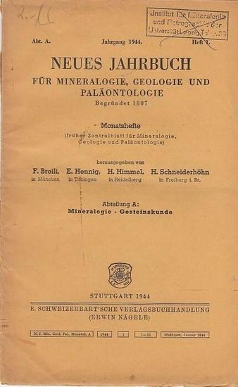 Neues Jahrbuch für Mineralogie.- F. Broili, E. Hennig, H. Himmel, H. Schneiderhöhn: Neues Jahrbuch für Mineralogie, Geologie und Paläontologie. Monatshefte Begründet 1807. Heft 1, Jahrgang 1944, Abt. A: Mineralogie - Gesteinskunde. Inhalt: W. Kleber: E...
