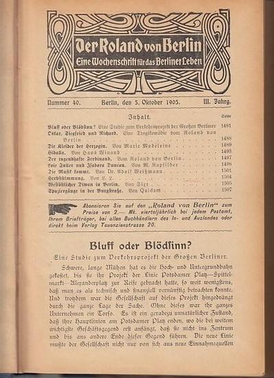 Roland, Der: Der Roland von Berlin : Eine Wochenschrift für das Berliner Leben. III: Jahrgang 1905. Enthalten sind die Nr. 40, Oktober 1905 - Nr. 52, Dezember 1905 OHNE die Nummern 48 und 50.