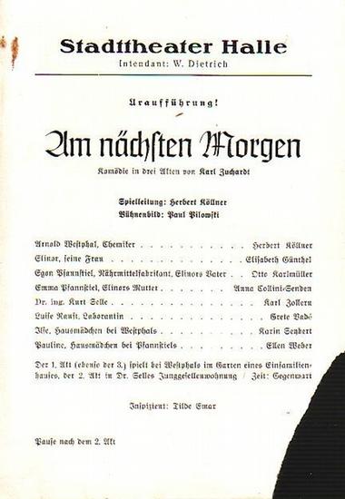 Stadttheater Halle - K.Zuchardt / W:Dietrich (Int.) / H.Köllner (Regie) / Freiwald (Hrsg.): Stadttheater Halle - Am nächsten Morgen. Herausgegeben vom Intendant W.Dietrich und Dr. Curt Freiwald.