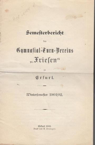 Mossdorf, H. und Freysoldt, A. : Erfurt - Semesterbericht des Gymnasial - Turn - Vereins 'Friesen' zu Erfurt. Wintersemester 1901 / 1902.