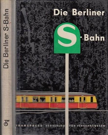 Günter Götz / Heinz Borghardt / Günter Driebe / Heinz Kahle / Wilhelm Stegemann (Autoren): Die Berliner S - Bahn. Aus dem Inhalt: Bedeutung und Kriterien der Stadtschnellbahnen / Entwicklung des Eisenbahnpersonenverkehrs im Raum Groß-Berlin und Bildung...